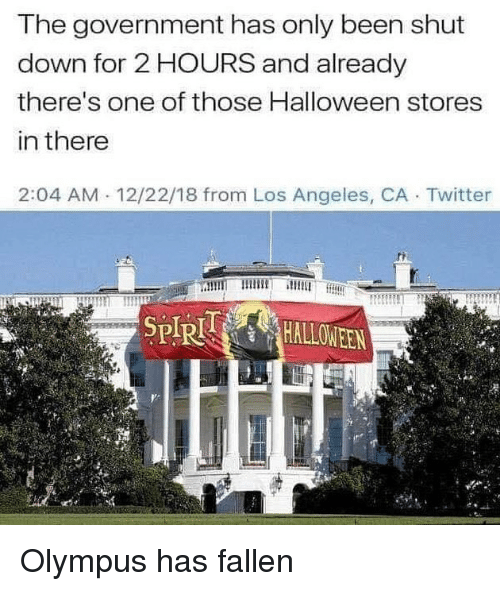 Halloween, Memes, and Twitter: The government has only been shut  down for 2 HOURS and already  there's one of those Halloween stores  in there  2:04 AM 12/22/18 from Los Angeles, CA Twitter Olympus has fallen