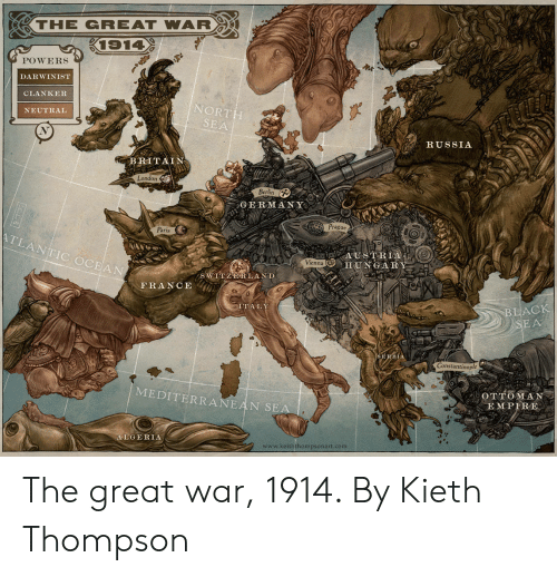 Prague: -THE GREAT WAR  POWERS  DARWINIST  CLANKER  NEUTRAL  NORT  SEA  RUSSIA  BRITAIN  Londo  Berlin  GERMANY  Prague  Oo  Paris  TLANTIC OCEAN  ADESTREAO  HUNGARY  Vienna  S WINZERLAND  FRANCE  TAL  BLACK  SERBIA  Constantinople  MEDITERRANEAN  OTTOMA  A E M PIRE  SE  ALGERIA  www.keiththompsonart.com The great war, 1914. By Kieth Thompson