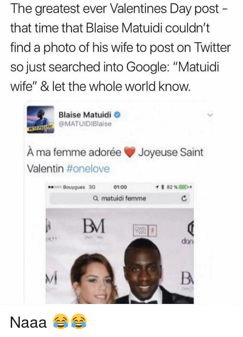 "Google, Memes, and Twitter: The greatest ever Valentines Day post  that time that Blaise Matuidi couldn't  find a photo of his wife to post on Twitter  so just searched into Google: ""Matuidi  wife"" & let the whole world know  Blaise Matuidi  @MATUIDIBlaise  À ma femme adorée Joyeuse Saint  Valentin #onelove  0 Bouygues 30G  01:00  Q matuidi femme  don  Mi Naaa 😂😂"