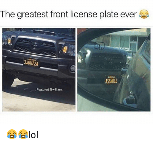 Memes, Asshole, and 🤖: The greatest front license plate ever  3JOH22A  ASSHOLE  Featured @will_ent 😂😂lol