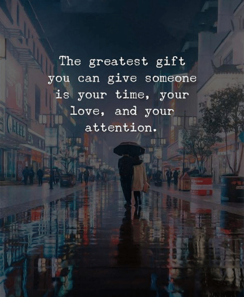 Love, Time, and Can: The greatest gift  you can glVe someone  Ls your tIme, your  love, and your  attention.