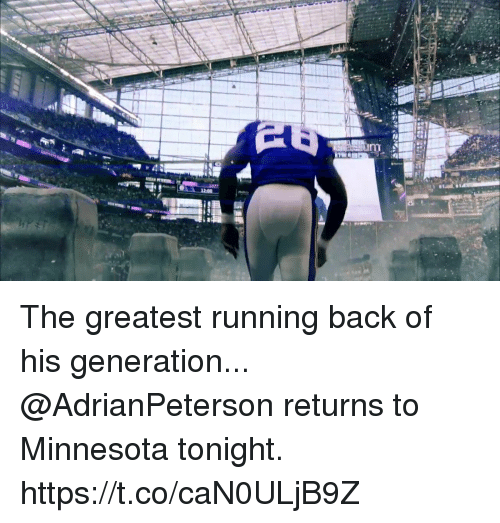Memes, Minnesota, and Running: The greatest running back of his generation...  @AdrianPeterson returns to Minnesota tonight. https://t.co/caN0ULjB9Z