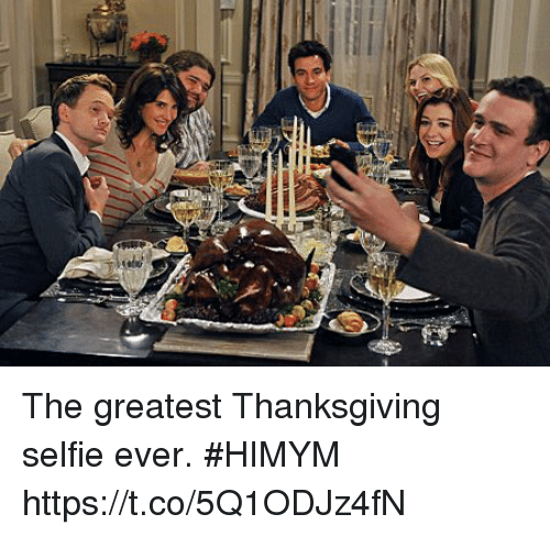 Memes, Selfie, and Thanksgiving: The greatest Thanksgiving selfie ever. #HIMYM https://t.co/5Q1ODJz4fN