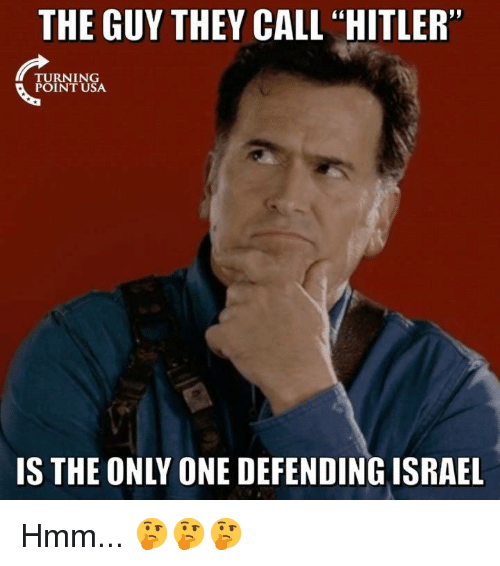 "Memes, Hitler, and Only One: THE GUY THEY CALL ""HITLER""  TURNING  POINT USA  IS THE ONLY ONE DEFENDINGISRAEL Hmm... 🤔🤔🤔"