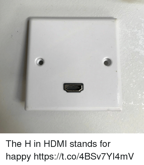 Happy, Faces-In-Things, and Hdmi: The H in HDMI stands for happy https://t.co/4BSv7YI4mV