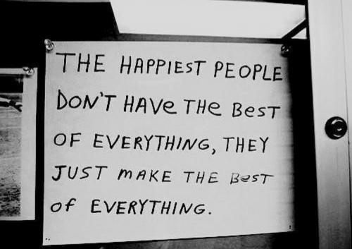 Best, Best Of, and Make: THE HAPPIEST PEOPLE  DON'T HAVe THe BesT  OF EVERYTHING, THEY  JUST mAKE THE ßesT  Of EVERYTHING