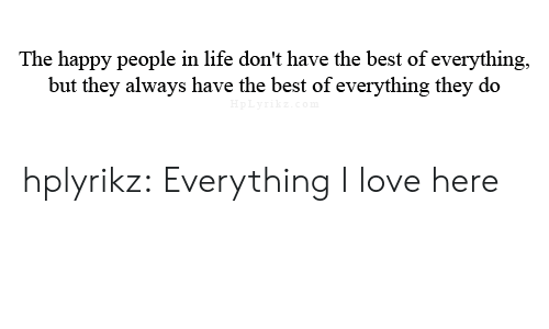 Life, Love, and Target: The happy people in life don't have the best of everything,  but they always have the best of everything they do  pLyrikz.co hplyrikz:  Everything I love here