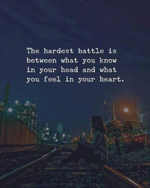 Head, Heart, and You: The hardest battle is  between what you know  in your head and what  you feel in your heart.