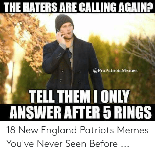 England Patriots Memes: THE HATERS ARE CALLING AGAIN?  @ProPatriotsMemes  TELL THEMI ONLY  ANSWER AFTER 5 RINGS 18 New England Patriots Memes You've Never Seen Before ...