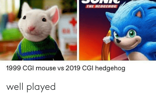 well played: THE HEDGEH0G  1999 CGl mouse vs 2019 CGI hedgehog well played