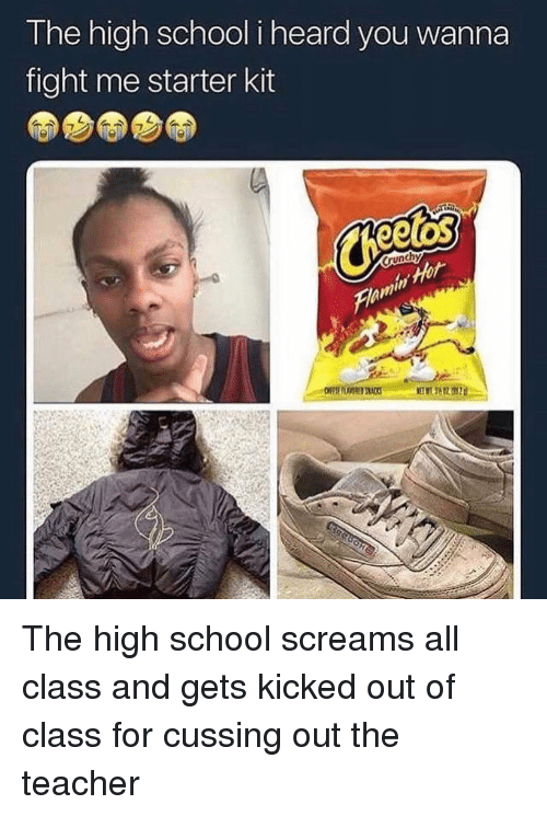 Funny, School, and Teacher: The high school i heard you wanna  fight me starter kit  7  runchyy  Hfot The high school screams all class and gets kicked out of class for cussing out the teacher
