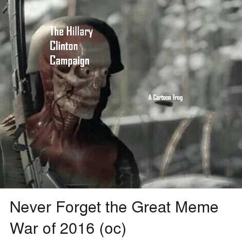Great Meme: The Hillary  Clinton  Campaign  A Cartoon Frog <p>Never Forget the Great Meme War of 2016 (oc)</p>