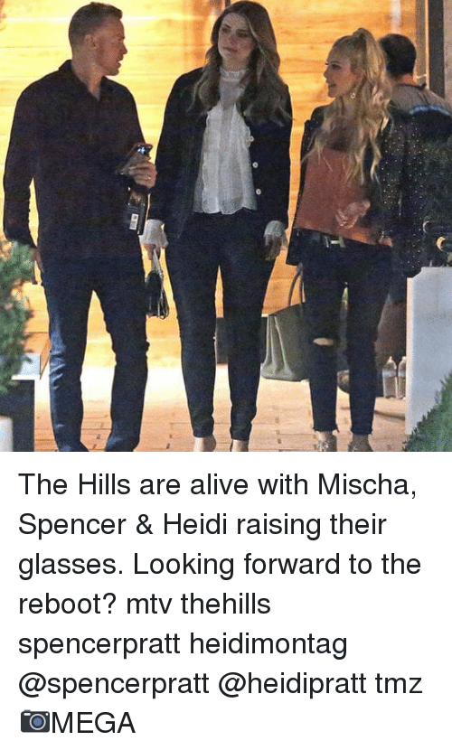 Alive, Memes, and Mtv: The Hills are alive with Mischa, Spencer & Heidi raising their glasses. Looking forward to the reboot? mtv thehills spencerpratt heidimontag @spencerpratt @heidipratt tmz 📷MEGA