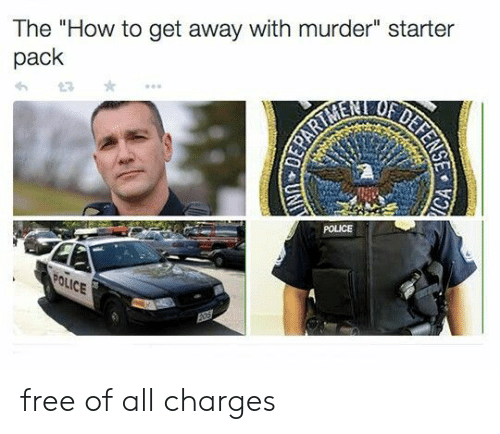 """Police, Free, and How To: The """"How to get away with murder"""" starter  pack  POLICE  OLICE free of all charges"""