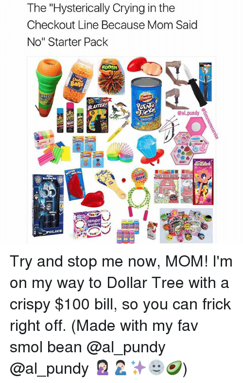 """Frickly: The """"Hysterically Crying in the  Checkout Line Because Mom Said  No"""" Starter Pack  @aLpundy Try and stop me now, MOM! I'm on my way to Dollar Tree with a crispy $100 bill, so you can frick right off. (Made with my fav smol bean @al_pundy @al_pundy 🤦🏻♀️🤦🏻♂️✨🌝🥑)"""