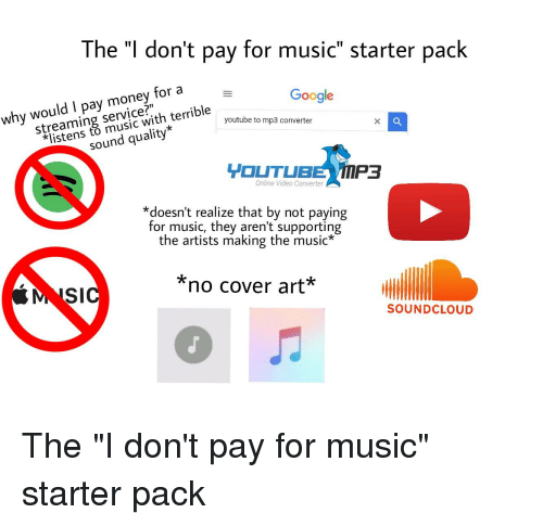 The I Don't Pay for Music Starter Pack Why Would I Pay Money for a