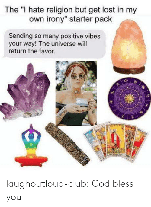 """positive vibes: The """"I hate religion but get lost in my  own irony"""" starter pack  Sending so many positive vibes  your way! The universe will  return the favor. laughoutloud-club:  God bless you"""