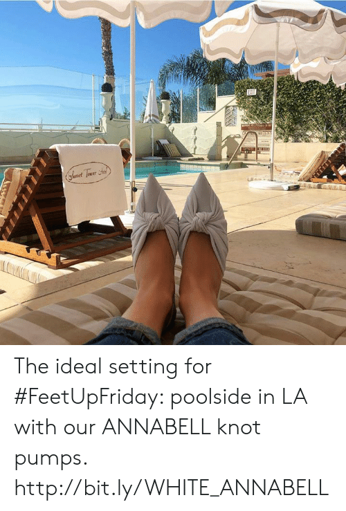Knot: The ideal setting for #FeetUpFriday: poolside in LA with our ANNABELL knot pumps. http://bit.ly/WHITE_ANNABELL