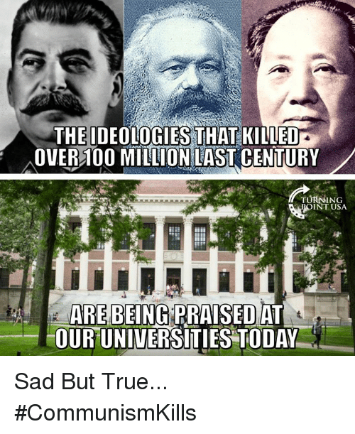 Communismkills: THE IDEOLOGIES THAT KILLED  OVER100 MILLION LAST CENTURY  POINT USA  BEING  ARE RRAISED AT  OURUNIVERSITIES TODAY Sad But True... #CommunismKills