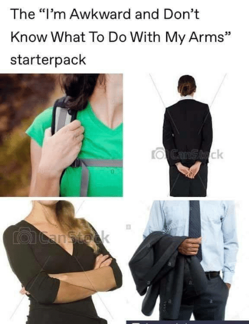 "Awkward, Arms, and What: The ""I'm Awkward and Don't  Know What To Do With My Arms""  starterpack  OCanStock  LOCanstock  al"