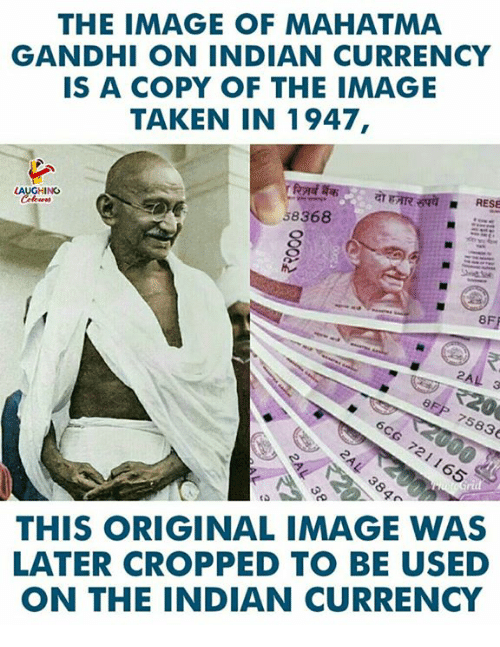 Mahatma Gandhi, Taken, and Image: THE IMAGE OF MAHATMA  GANDHI ON INDIAN CURRENCY  IS A COPY OF THE IMAGE  TAKEN IN 1947,  LAUGHING  58368  2A  83  THIS ORIGINAL IMAGE WAS  LATER CROPPED TO BE USED  ON THE INDIAN CURRENCY