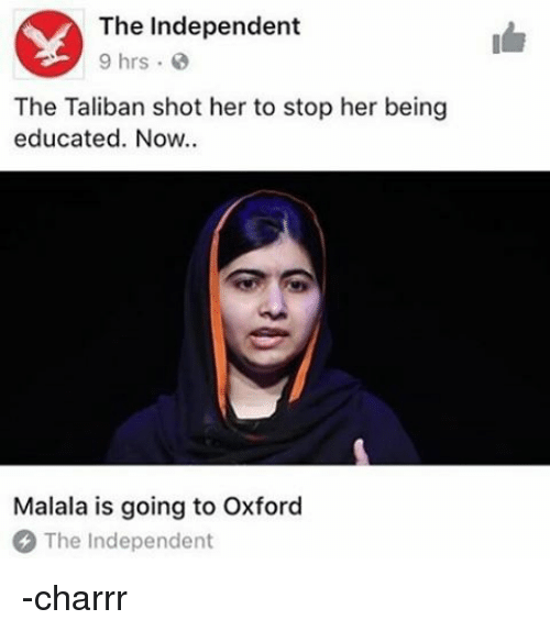 Talibanned: The Independent  9 hrs  The Taliban shot her to stop her being  educated. Now..  Malala is going to Oxford  The Independent -charrr