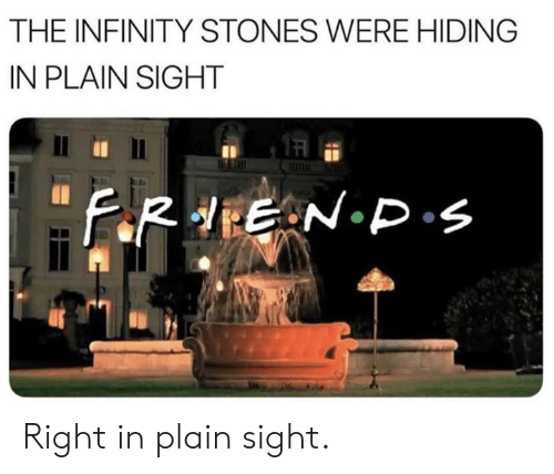 Dank, Infinity, and In Plain Sight: THE INFINITY STONES WERE HIDING  IN PLAIN SIGHT Right in plain sight.