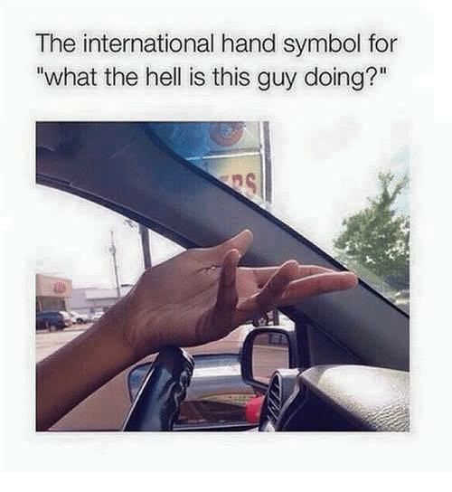"""Memes, International, and Hell: The international hand symbol for  what the hell is this guy doing?"""""""