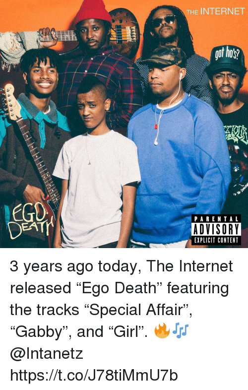 "Internet, Parental Advisory, and Death: THE INTERNET  got hos  01  PARENTAL  ADVISORY  EXPLICIT CONTENT 3 years ago today, The Internet released ""Ego Death"" featuring the tracks ""Special Affair"", ""Gabby"", and ""Girl"". 🔥🎶 @Intanetz https://t.co/J78tiMmU7b"