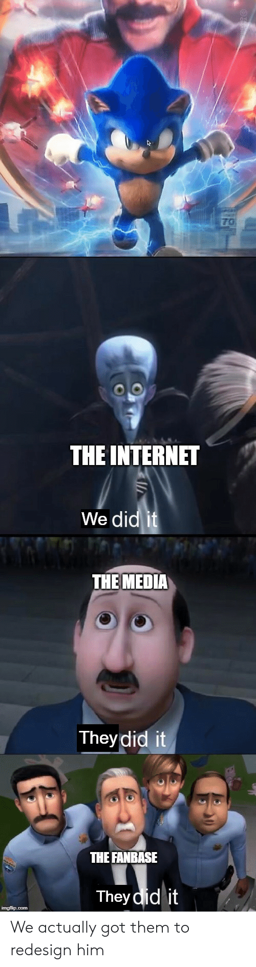 Internet, Got, and Media: THE INTERNET  We did it  THE MEDIA  They did it  THE FANBASE  They did it  imgflip.com We actually got them to redesign him