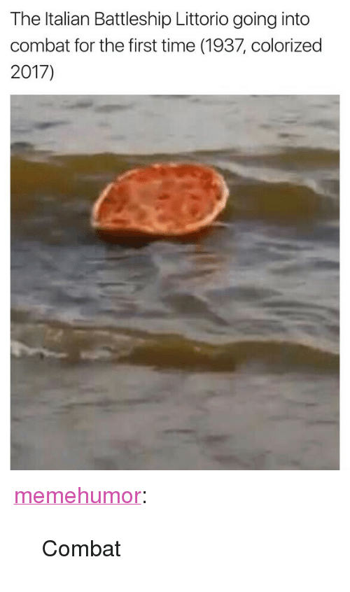 "battleship: The Italian Battleship Littorio going into  combat for the first time (1937, colorized  2017) <p><a href=""http://memehumor.net/post/164357442401/combat"" class=""tumblr_blog"">memehumor</a>:</p>  <blockquote><p>Combat</p></blockquote>"