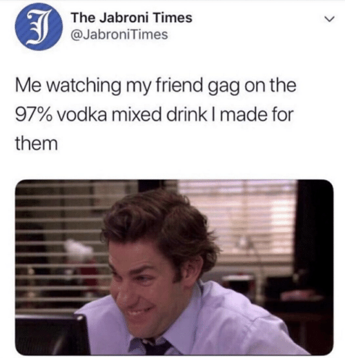 Jabroni, Vodka, and Friend: The Jabroni Times  @JabroniTimes  Me watching my friend gag on the  97% vodka mixed drink I made for  them