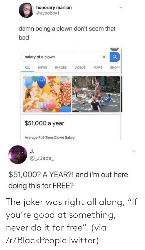 "R Blackpeopletwitter: The joker was right all along, ""If you're good at something, never do it for free"". (via /r/BlackPeopleTwitter)"