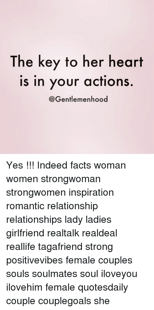Facts, Memes, and Relationships: The key to her heart  Is in your acfions  @Gentlemenhood Yes !!! Indeed facts woman women strongwoman strongwomen inspiration romantic relationship relationships lady ladies girlfriend realtalk realdeal reallife tagafriend strong positivevibes female couples souls soulmates soul iloveyou ilovehim female quotesdaily couple couplegoals she
