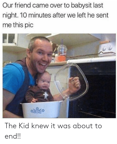 It Was: The Kid knew it was about to end!!