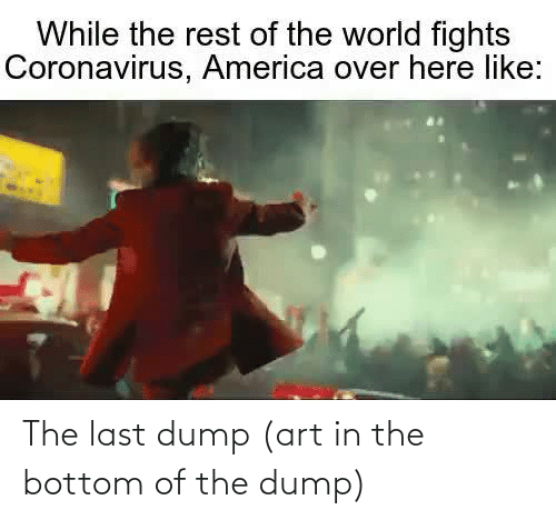 Last: The last dump (art in the bottom of the dump)
