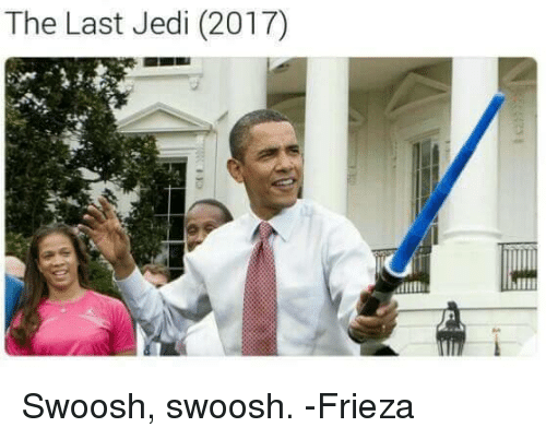 Frieza, Funny, and Jedi: The Last Jedi (2017) Swoosh, swoosh.   -Frieza