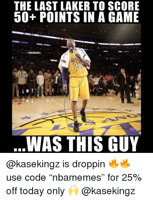"""laker: THE LAST LAKER TO SCORE  50+ POINTS IN A GAME  作.  ONBAMEMES  WAS THIS GUY @kasekingz is droppin 🔥🔥 use code """"nbamemes"""" for 25% off today only 🙌 @kasekingz"""