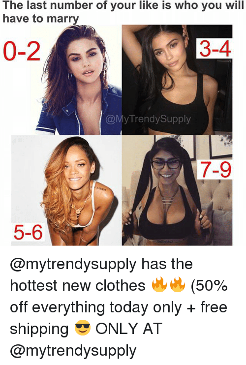 Clothes, Memes, and Free: The last number of your like is who you will  have to marry  @My TrendySupply  7-9  5-6 @mytrendysupply has the hottest new clothes 🔥🔥 (50% off everything today only + free shipping 😎 ONLY AT @mytrendysupply