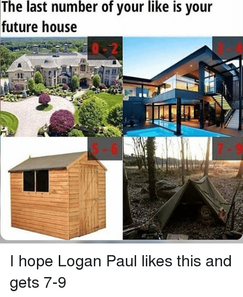 Future, Memes, and House: The  last number of your like is your  future house  2 I hope Logan Paul likes this and gets 7-9