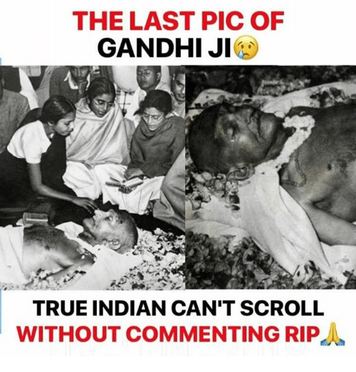 Memes, True, and Indian: THE LAST PIC OF  GANDHIJI  TRUE INDIAN CAN'T SCROLL  WITHOUT COMMENTING RIP