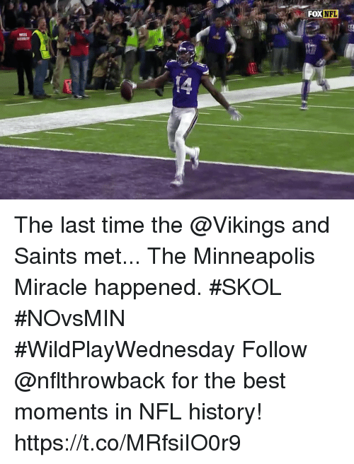 the vikings: The last time the @Vikings and Saints met... The Minneapolis Miracle happened. #SKOL #NOvsMIN #WildPlayWednesday  Follow @nflthrowback for the best moments in NFL history! https://t.co/MRfsiIO0r9