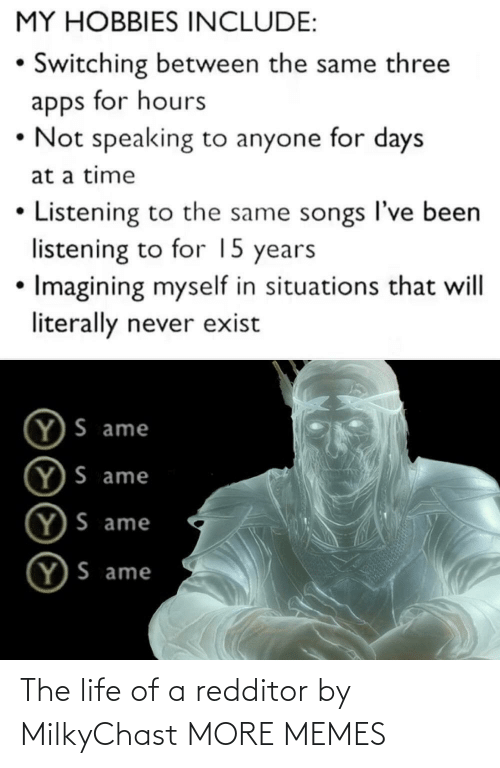 Life Of: The life of a redditor by MilkyChast MORE MEMES