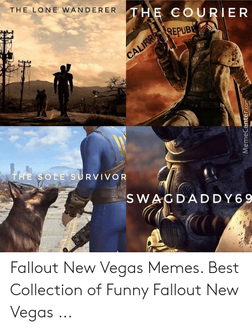Fallout New Vegas Memes: THE LONE WANDERER  HE COURIER  REPUB  SOLE SURVIVOR  SWAC DADDY69 Fallout New Vegas Memes. Best Collection of Funny Fallout New Vegas ...