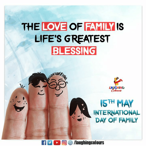 Family, Love, and International: THE LOVE OF FAMILY IS  LIFE'S GREATEST  BLESSING  LAUGHING  15TH MAY  INTERNATIONAL  ブーDAY OF FAMILY  R 2 O (回够/laughingcolours