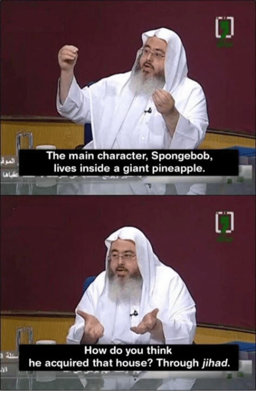 SpongeBob, Giant, and House: The main character, Spongebob,  lives inside a giant pineapple.  How do you think  he acquired that house? Through jihad.