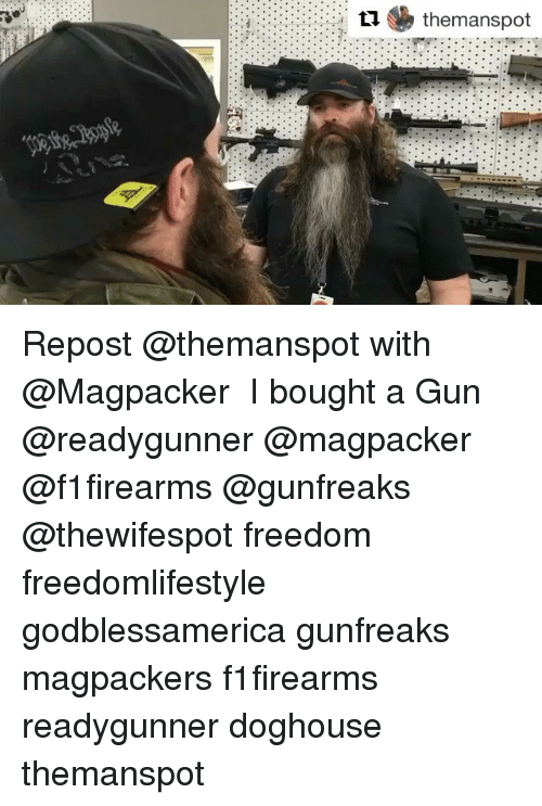doghouse: the man spot Repost @themanspot with @Magpacker ・・・ I bought a Gun @readygunner @magpacker @f1firearms @gunfreaks @thewifespot freedom freedomlifestyle godblessamerica gunfreaks magpackers f1firearms readygunner doghouse themanspot