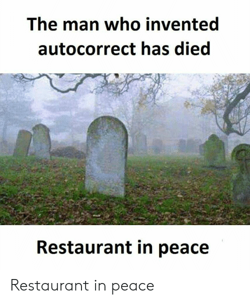 Autocorrect, Restaurant, and Peace: The man who invented  autocorrect has died  Restaurant in peace Restaurant in peace