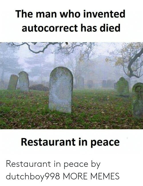 Autocorrect: The man who invented  autocorrect has died  Restaurant in peace Restaurant in peace by dutchboy998 MORE MEMES