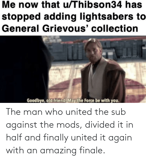 Divided: The man who united the sub against the mods, divided it in half and finally united it again with an amazing finale.